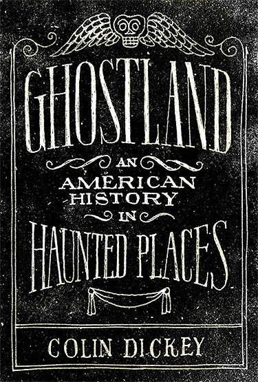 Ghostland: An American History in Haunted Places at werd.com