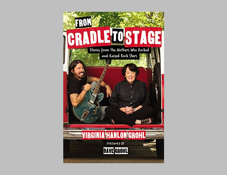 Dave Grohl's Mom Pens From Cradle to Stage: Stories from the Mothers Who Rocked and Raised Rock Stars at werd.com