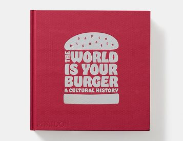 Here's The Beef. The World is Your Burger: A Cultural History