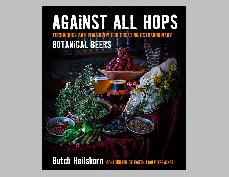 Against All Hops: Techniques and Philosophy for Creating Extraordinary Botanical Beers at werd.com