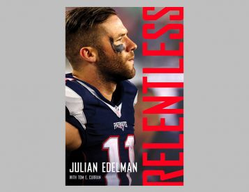 NFL Superstar Julian Edelman Tell His Story in Relentless: A Memoir