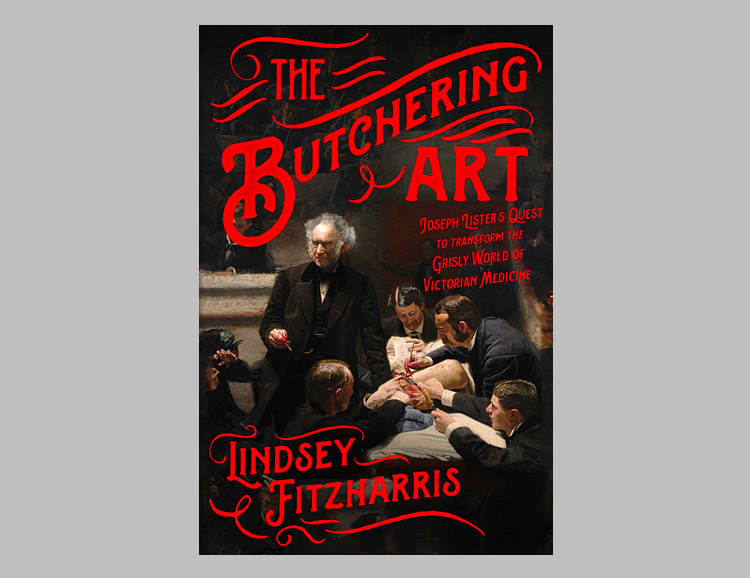 The Butchering Art: Joseph Lister's Quest to Transform the Grisly World of Victorian Medicine at werd.com