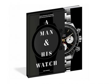 A Man and His Watch: Iconic Watches and Stories from the Men Who Wore Them